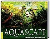 Aquascape: Lebendige Kunstwerke